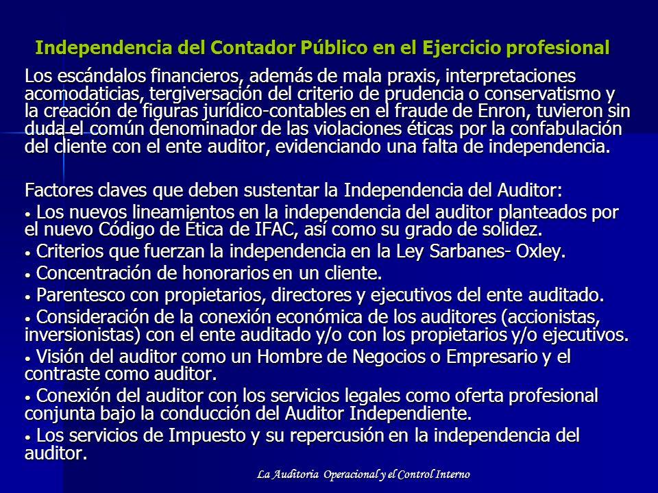 La Auditoria Operacional y el Control Interno Independencia del Contador Público en el Ejercicio profesional Los escándalos financieros, además de mal