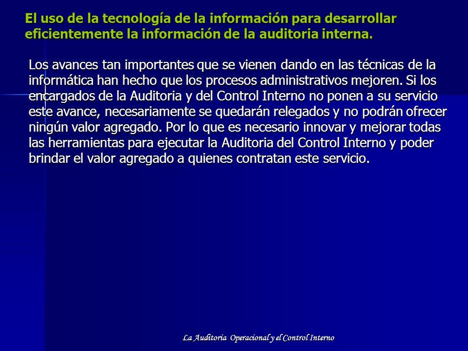 La Auditoria Operacional y el Control Interno El uso de la tecnología de la información para desarrollar eficientemente la información de la auditoria