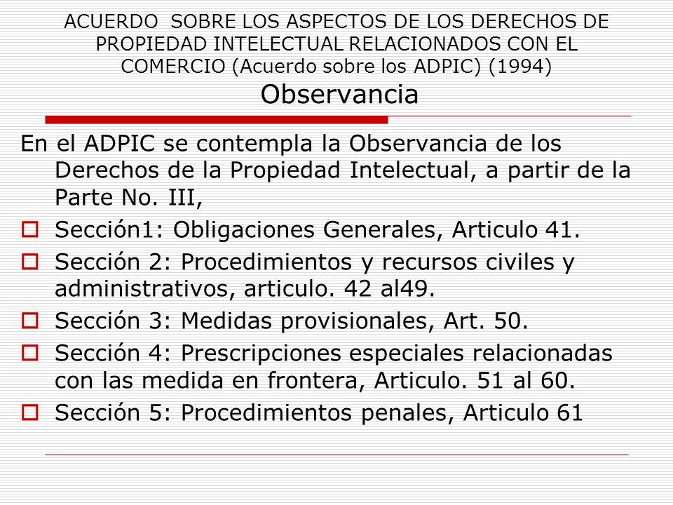 ACUERDO SOBRE LOS ASPECTOS DE LOS DERECHOS DE PROPIEDAD INTELECTUAL RELACIONADOS CON EL COMERCIO (Acuerdo sobre los ADPIC) (1994) Observancia En el AD