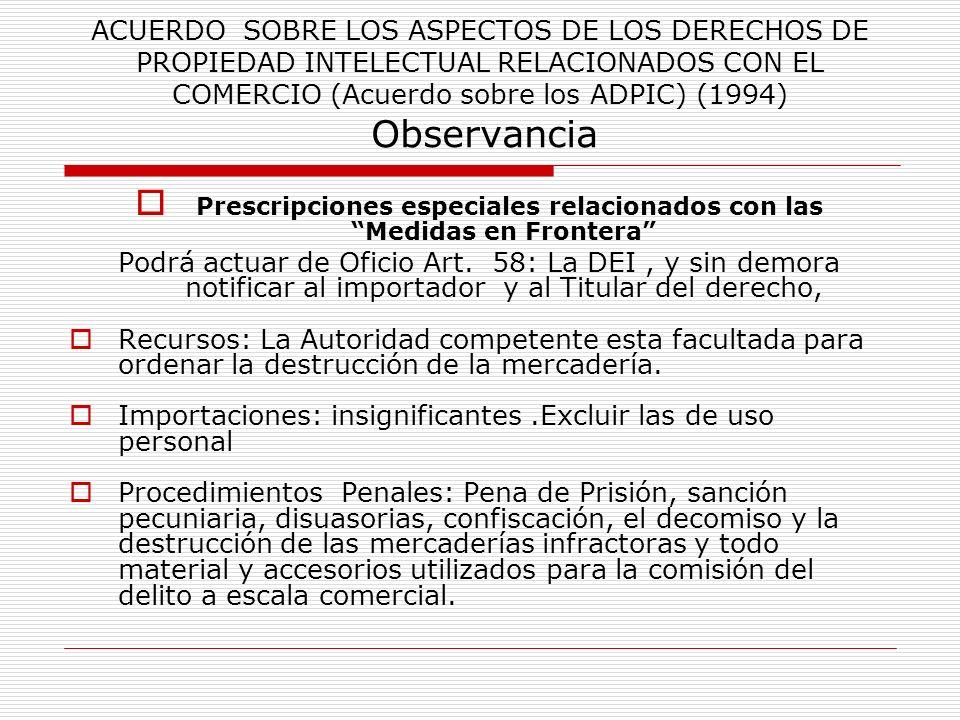 ACUERDO SOBRE LOS ASPECTOS DE LOS DERECHOS DE PROPIEDAD INTELECTUAL RELACIONADOS CON EL COMERCIO (Acuerdo sobre los ADPIC) (1994) Observancia Prescrip