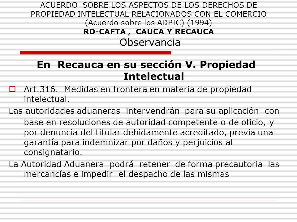 ACUERDO SOBRE LOS ASPECTOS DE LOS DERECHOS DE PROPIEDAD INTELECTUAL RELACIONADOS CON EL COMERCIO (Acuerdo sobre los ADPIC) (1994) RD-CAFTA, CAUCA Y RE
