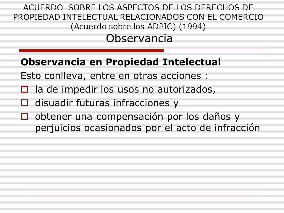 ACUERDO SOBRE LOS ASPECTOS DE LOS DERECHOS DE PROPIEDAD INTELECTUAL RELACIONADOS CON EL COMERCIO (Acuerdo sobre los ADPIC) (1994) Observancia Observan