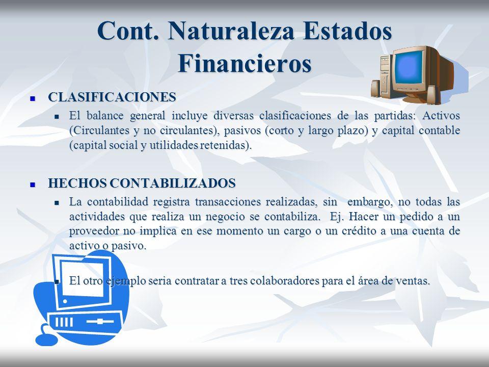 NATURALEZA DE LOS ESTADOS FINANCIEROS Los estados financieros se puede definir como resúmenes esquemáticos que incluyen cifras, rubros, y clasificacio