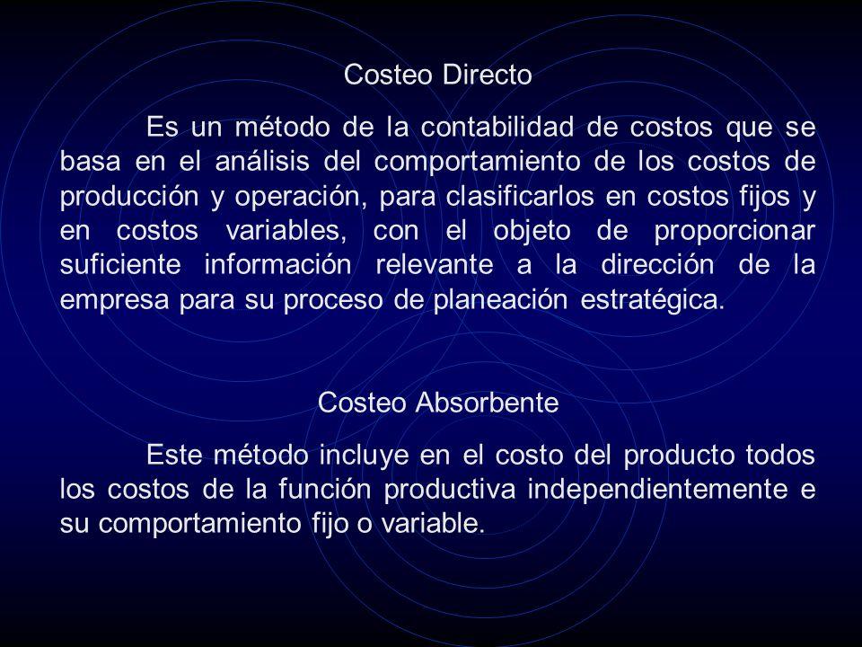 Costeo Directo Es un método de la contabilidad de costos que se basa en el análisis del comportamiento de los costos de producción y operación, para c