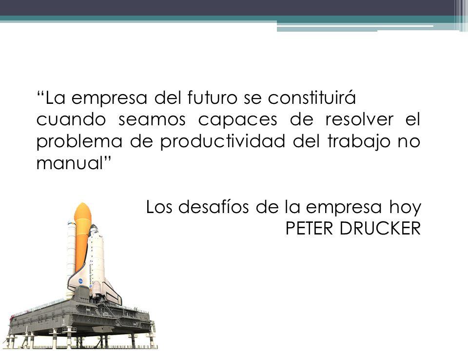 La empresa del futuro se constituirá cuando seamos capaces de resolver el problema de productividad del trabajo no manual Los desafíos de la empresa h