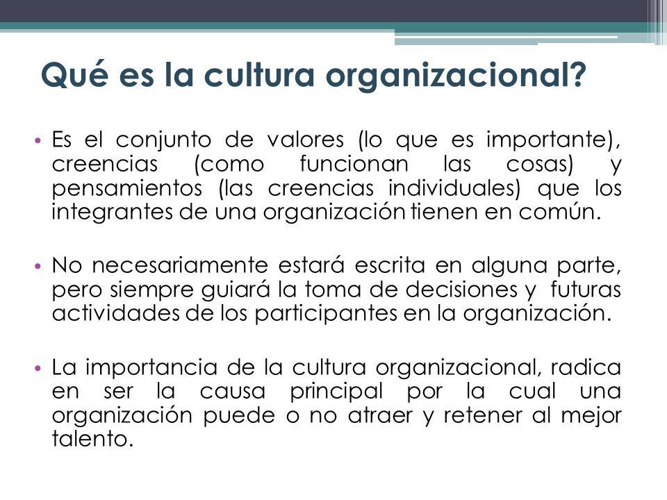 Qué es la cultura organizacional? Es el conjunto de valores (lo que es importante), creencias (como funcionan las cosas) y pensamientos (las creencias