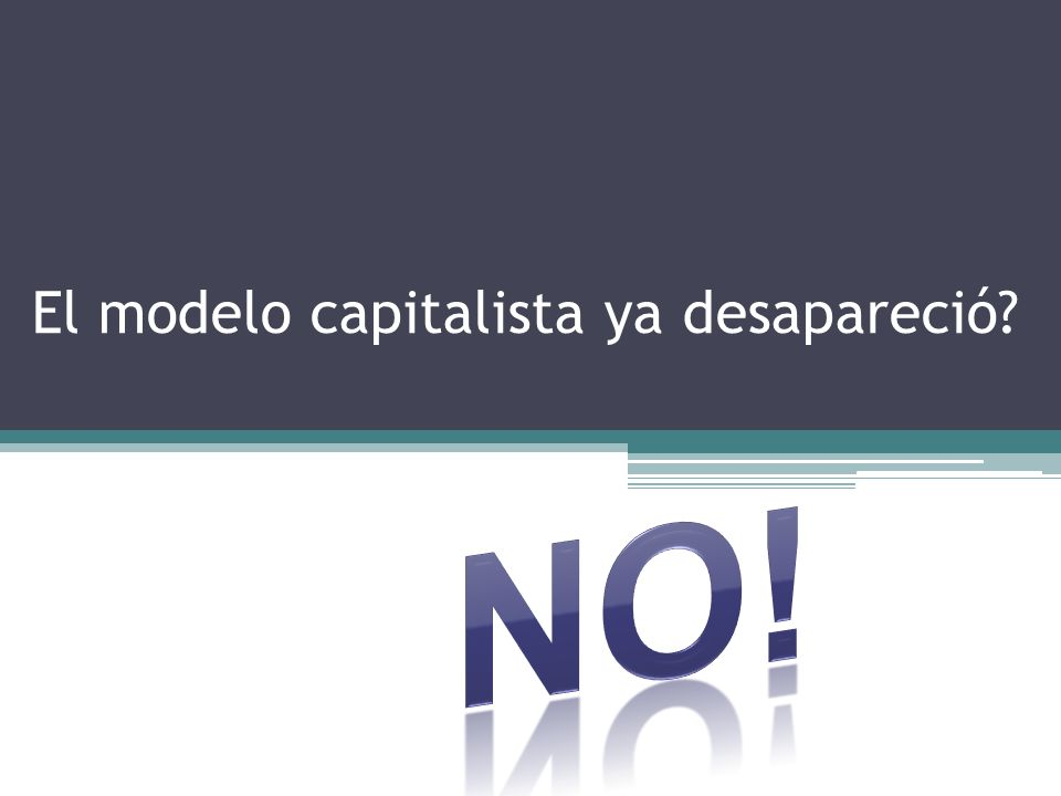 El modelo capitalista ya desapareció?