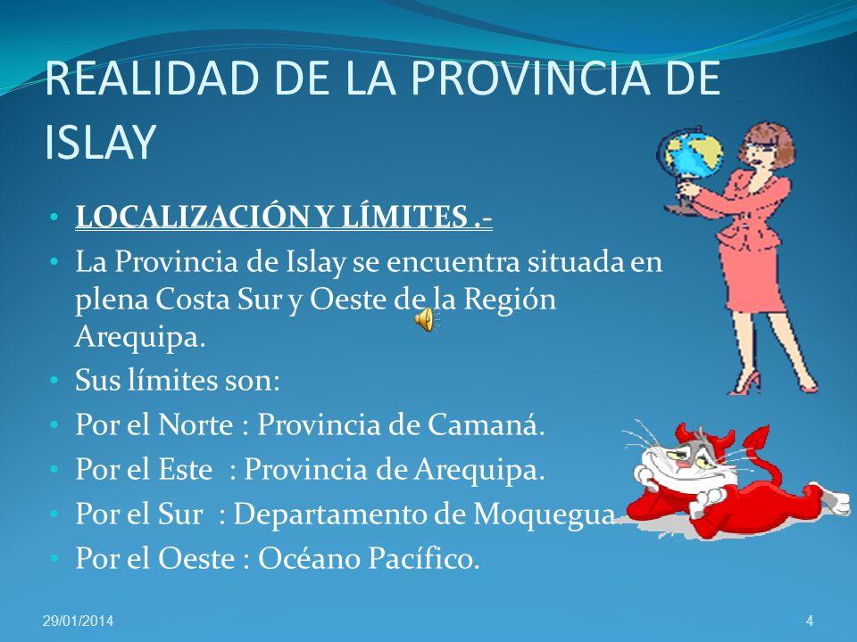 REALIDAD DE LA PROVINCIA DE ISLAY LOCALIZACIÓN Y LÍMITES.- La Provincia de Islay se encuentra situada en plena Costa Sur y Oeste de la Región Arequipa.