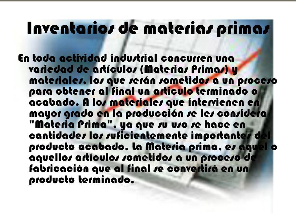 Inventarios de materias primas En toda actividad industrial concurren una variedad de artículos (Materias Primas) y materiales, los que serán sometido