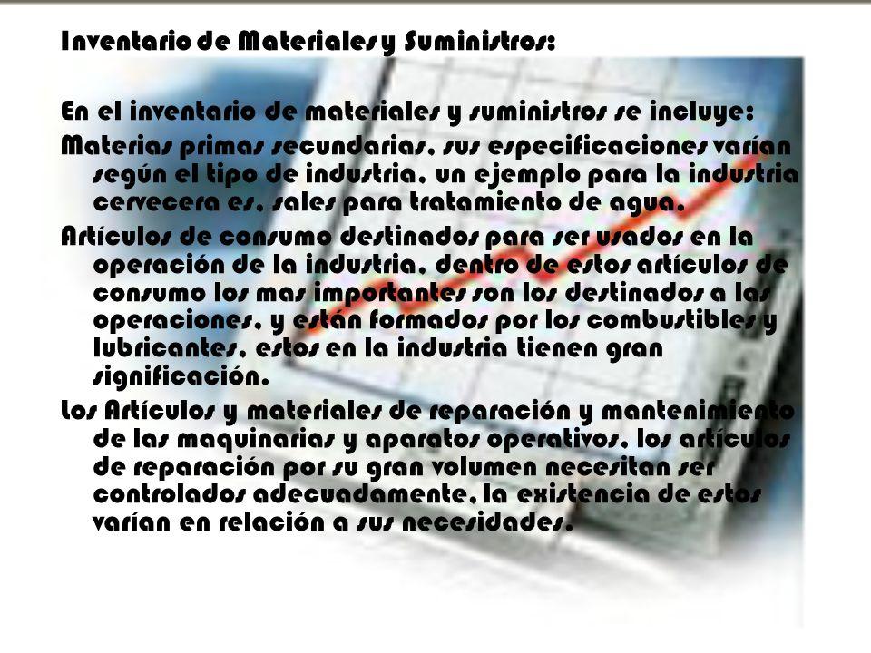Inventario de Materiales y Suministros: En el inventario de materiales y suministros se incluye: Materias primas secundarias, sus especificaciones var