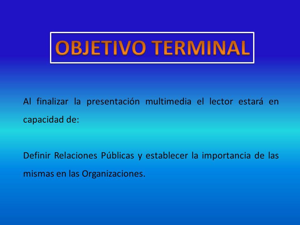 Al finalizar la presentación multimedia el lector estará en capacidad de: Definir Relaciones Públicas y establecer la importancia de las mismas en las