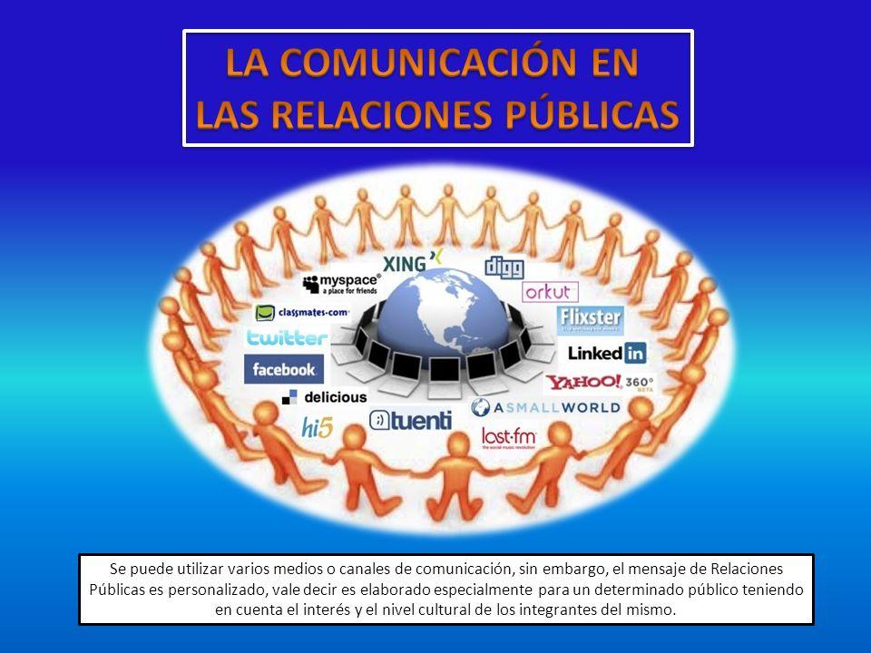 Se puede utilizar varios medios o canales de comunicación, sin embargo, el mensaje de Relaciones Públicas es personalizado, vale decir es elaborado es