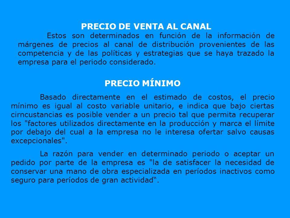 PRECIO DE VENTA AL CANAL Estos son determinados en función de la información de márgenes de precios al canal de distribución provenientes de las compe