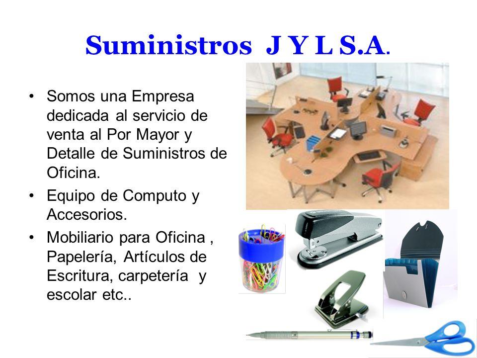 Suministros J Y L S.A. Somos una Empresa dedicada al servicio de venta al Por Mayor y Detalle de Suministros de Oficina. Equipo de Computo y Accesorio