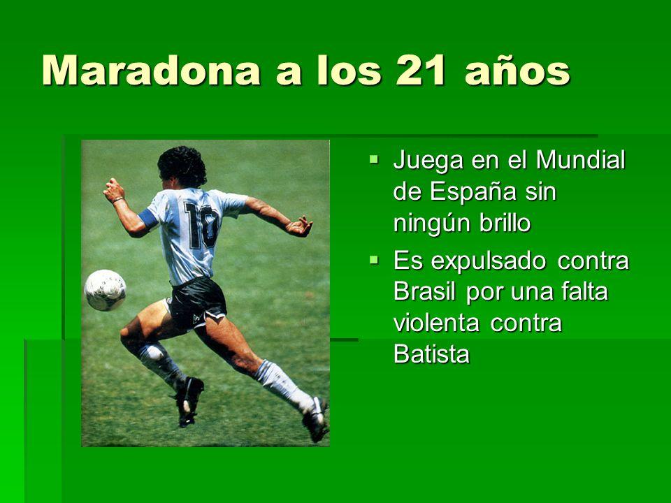 Maradona a los 21 años Juega en el Mundial de España sin ningún brillo Juega en el Mundial de España sin ningún brillo Es expulsado contra Brasil por una falta violenta contra Batista Es expulsado contra Brasil por una falta violenta contra Batista