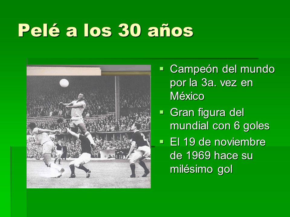 Pelé a los 30 años Campeón del mundo por la 3a.vez en México Campeón del mundo por la 3a.