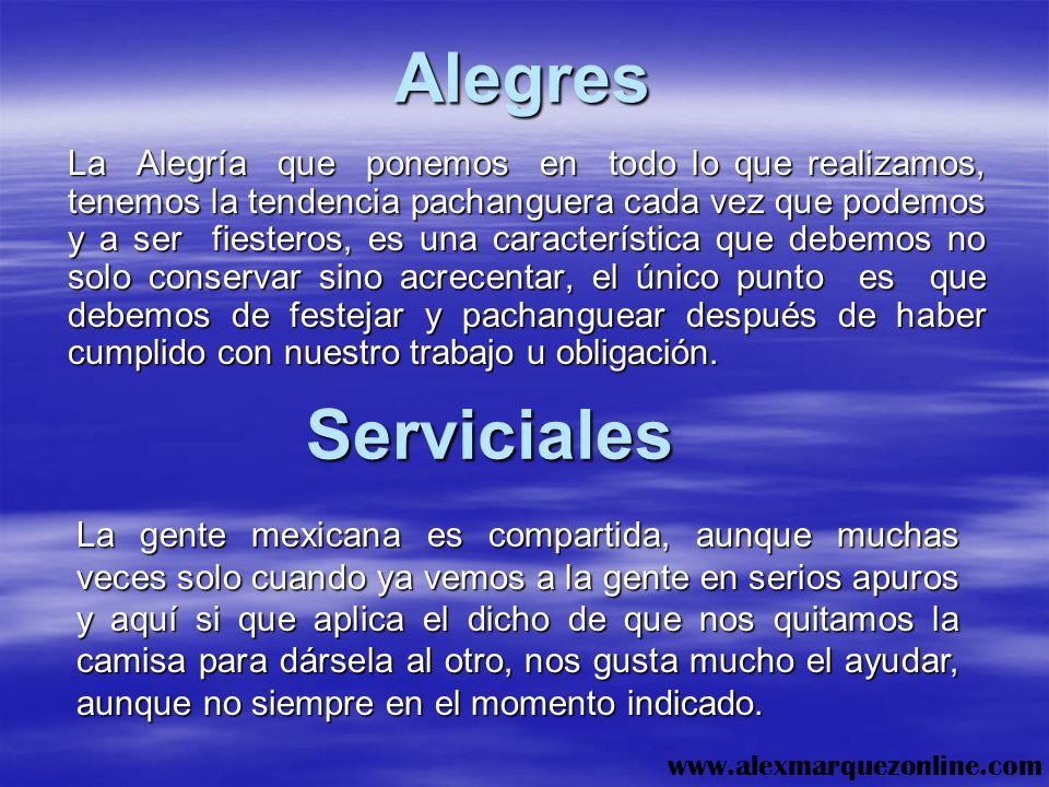 CARACTERÍSTICAS QUE EL MEXICANO YA POSEE Y QUE DEBE CONSERVAR. www.alexmarquezonline.com