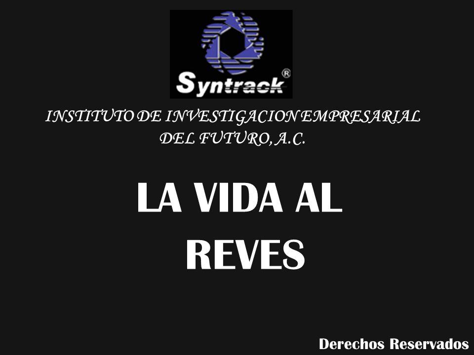 LA VIDA AL REVES INSTITUTO DE INVESTIGACION EMPRESARIAL DEL FUTURO, A.C. Derechos Reservados