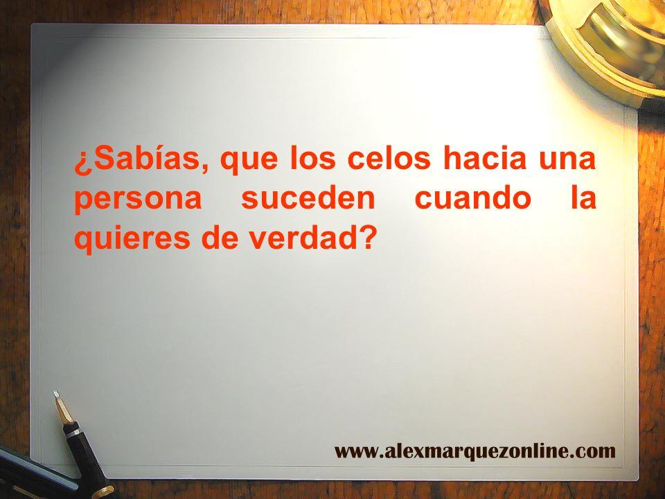 ¿Sabías, que los celos hacia una persona suceden cuando la quieres de verdad? www.alexmarquezonline.com