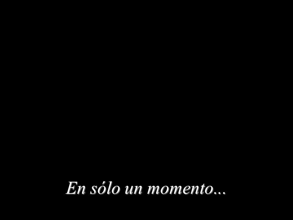 En sólo un momento...