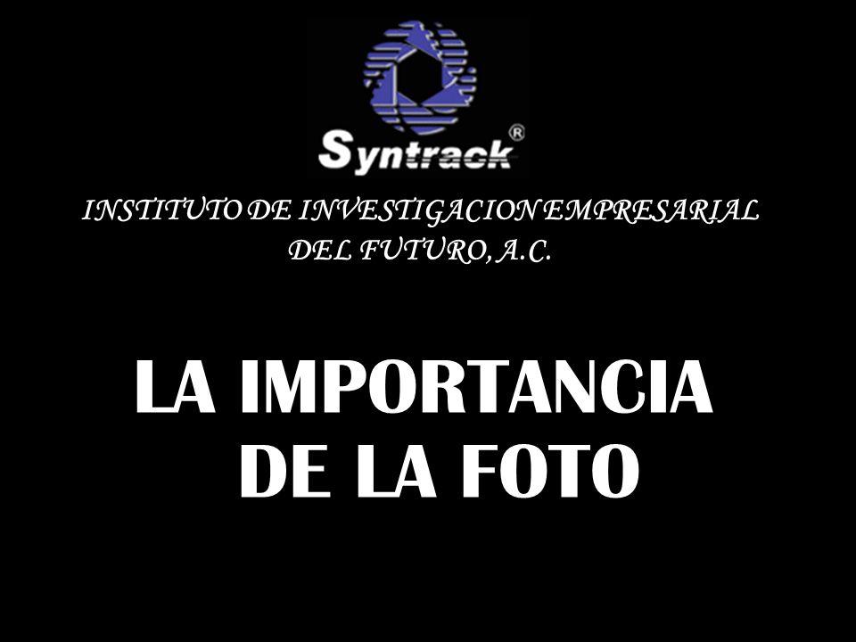 LA IMPORTANCIA DE LA FOTO INSTITUTO DE INVESTIGACION EMPRESARIAL DEL FUTURO, A.C.