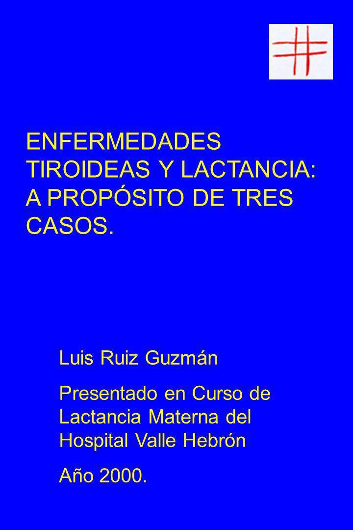 ENFERMEDADES TIROIDEAS Y LACTANCIA Caso 1 Motivo Consulta: con problemas del pezón, nerviosismo al mamar y lloros.
