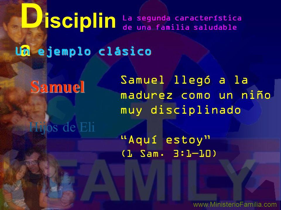 Un ejemplo clásico Samuel Hijos de Eli D isciplin a La segunda característica de una familia saludable www.MinisterioFamilia.com