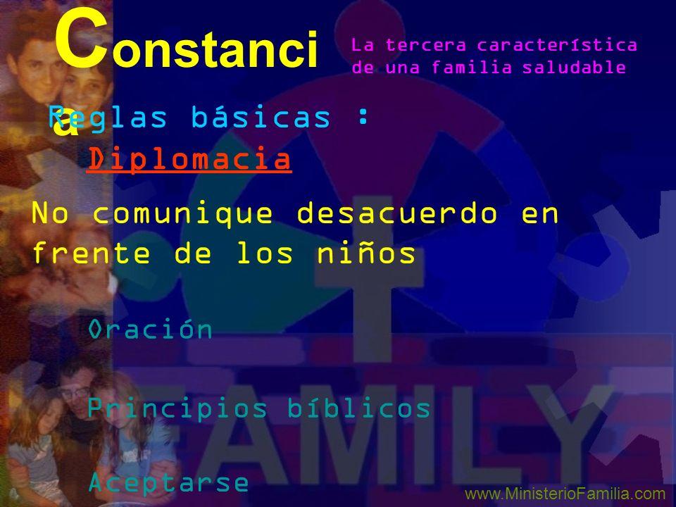 Reglas básicas : Diplomacia Oración Principios bíblicos Aceptarse C onstanci a La tercera característica de una familia saludable www.MinisterioFamili
