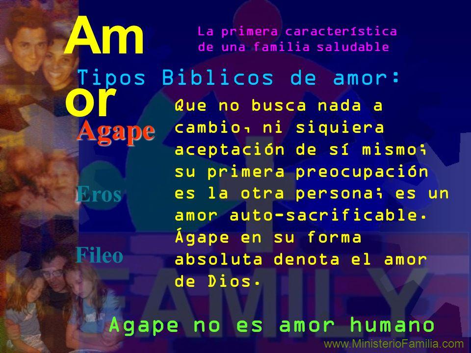 Tipos Biblicos de amor: Agape Eros Fileo Am or La primera característica de una familia saludable www.MinisterioFamilia.com