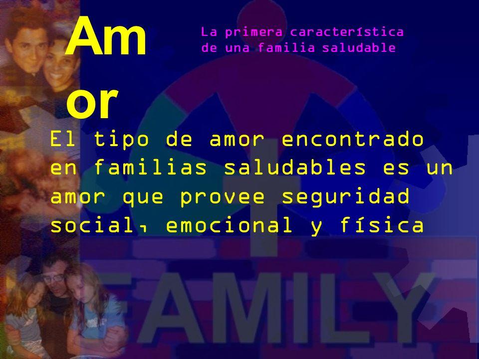 El amor en el hogar implica: -Auto valor -Intimidad con el cónyuge -Intimidad con los hijos -Intimidad con Dios Am or La primera característica de una