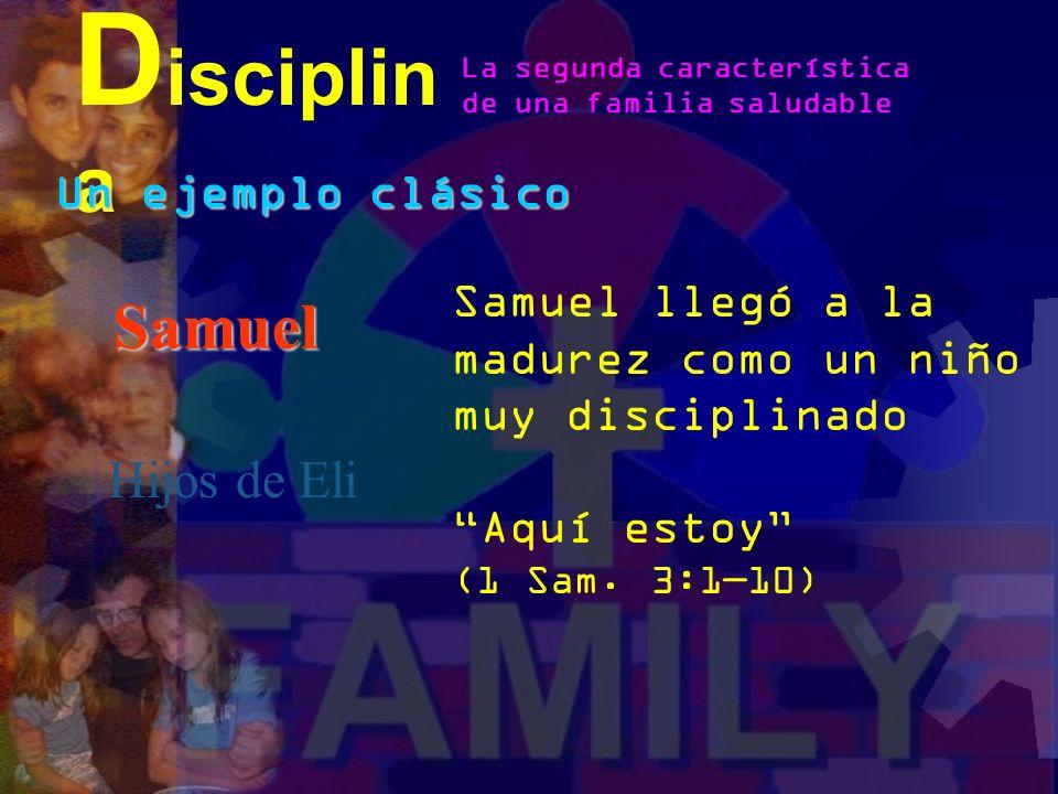 Un ejemplo clásico Samuel Hijos de Eli D isciplin a La segunda característica de una familia saludable