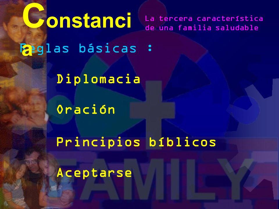 Razones para la constancia: El niño sabe qué esperar Se previene la confusión Uno no se puede oponer al otro C onstanci a La tercera característica de