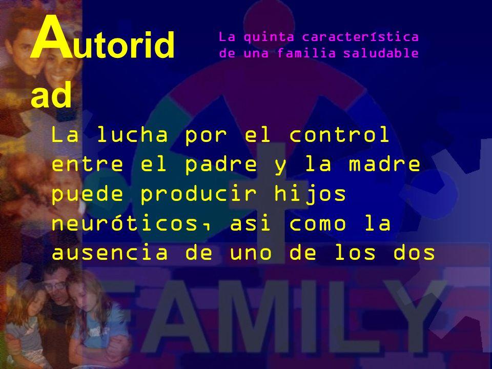 A utorid ad La autoridad de los padres está establecida en el respeto y el esposo tiene la autoridad final en el hogar La quinta característica de una