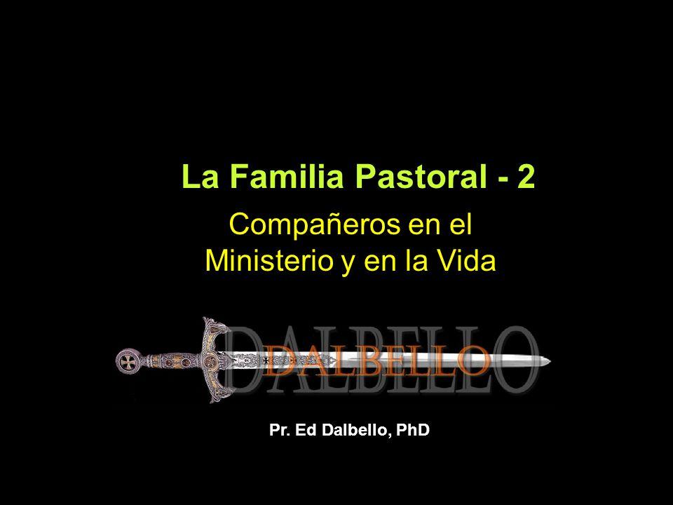 La Familia Pastoral - 2 Pr. Ed Dalbello, PhD Compañeros en el Ministerio y en la Vida