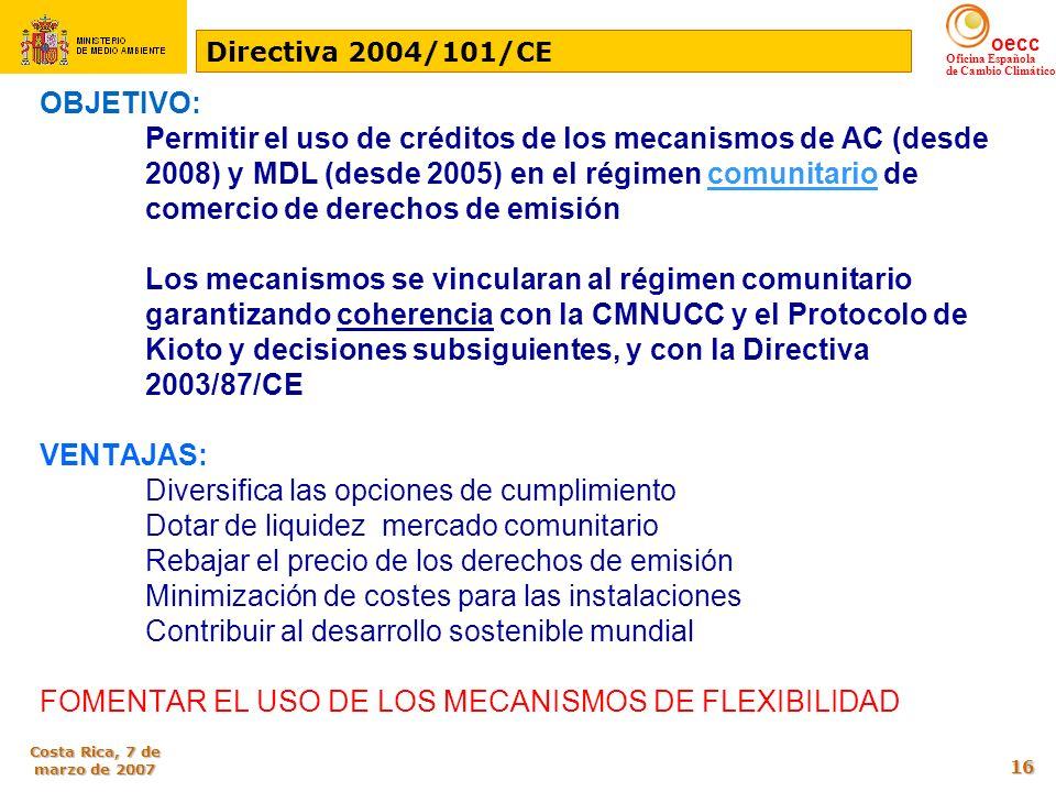 oecc Oficina Española de Cambio Climático Costa Rica, 7 de marzo de 2007 16 OBJETIVO: Permitir el uso de créditos de los mecanismos de AC (desde 2008)