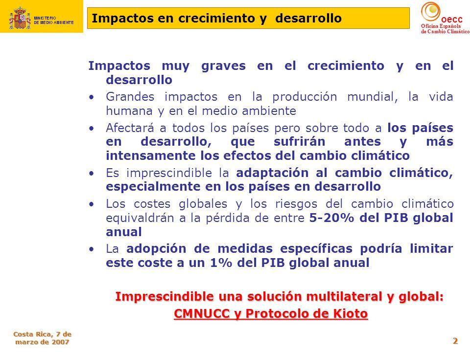 oecc Oficina Española de Cambio Climático Costa Rica, 7 de marzo de 2007 2 Impactos en crecimiento y desarrollo Impactos muy graves en el crecimiento