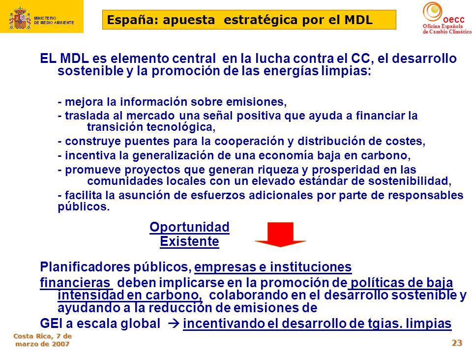 oecc Oficina Española de Cambio Climático Costa Rica, 7 de marzo de 2007 23 EL MDL es elemento central en la lucha contra el CC, el desarrollo sosteni