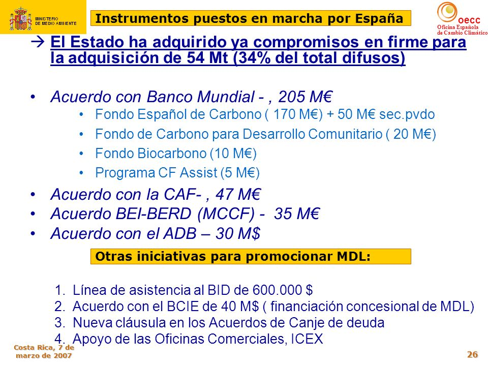 oecc Oficina Española de Cambio Climático Costa Rica, 7 de marzo de 2007 26 El Estado ha adquirido ya compromisos en firme para la adquisición de 54 M