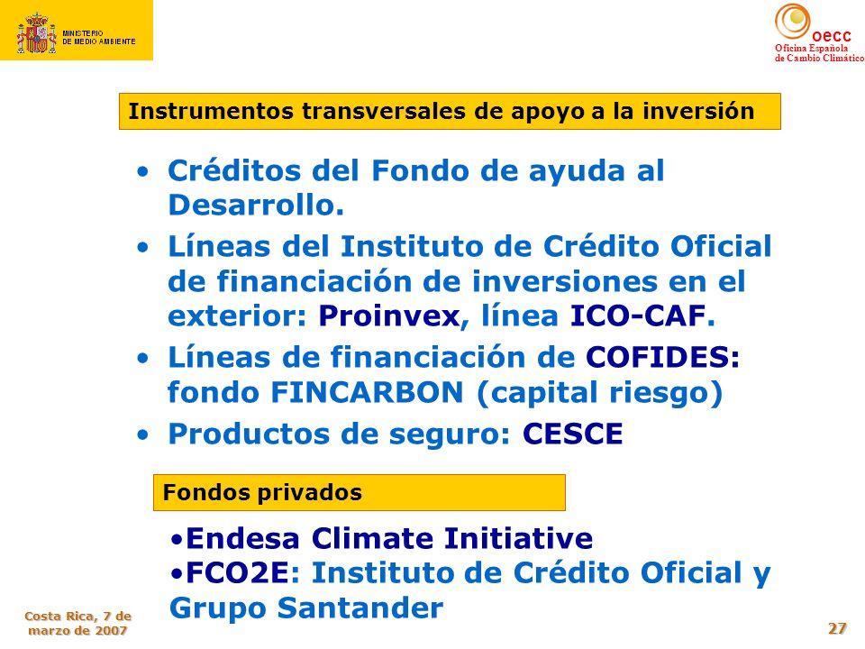 oecc Oficina Española de Cambio Climático Costa Rica, 7 de marzo de 2007 27 Créditos del Fondo de ayuda al Desarrollo. Líneas del Instituto de Crédito