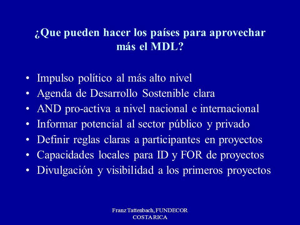 Franz Tattenbach, FUNDECOR COSTA RICA ¿Que pueden hacer los países para aprovechar más el MDL? Impulso político al más alto nivel Agenda de Desarrollo