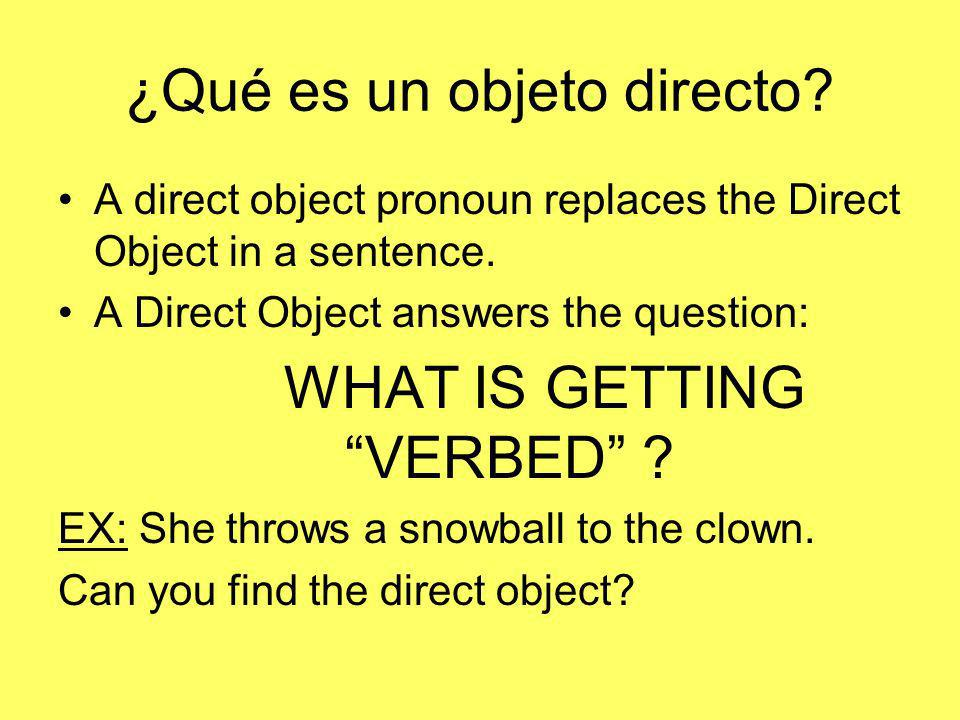 DOPs in questions: These can be tricky for English speakers, bc we arent used to seeing pronoun start a sentence.