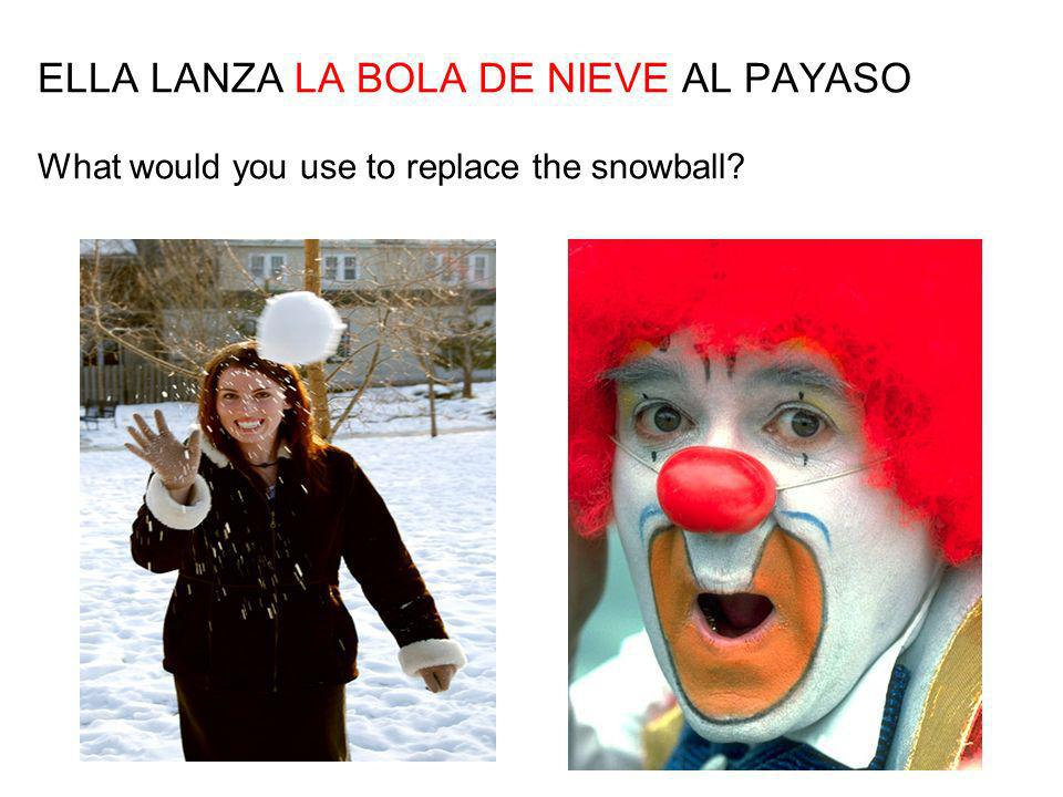 ELLA LANZA LA BOLA DE NIEVE AL PAYASO What would you use to replace the snowball?