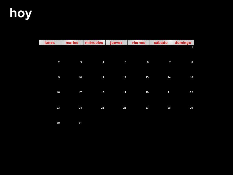 lunesmartesmiércolesjuevesviernessábadodomingo 1 2345678 9101112131415 16171819202122 23242526272829 3031 hoy