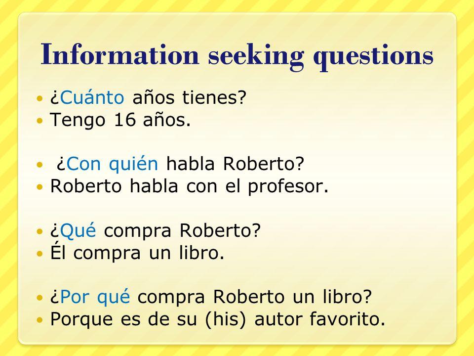 Information seeking questions ¿Cuánto años tienes.