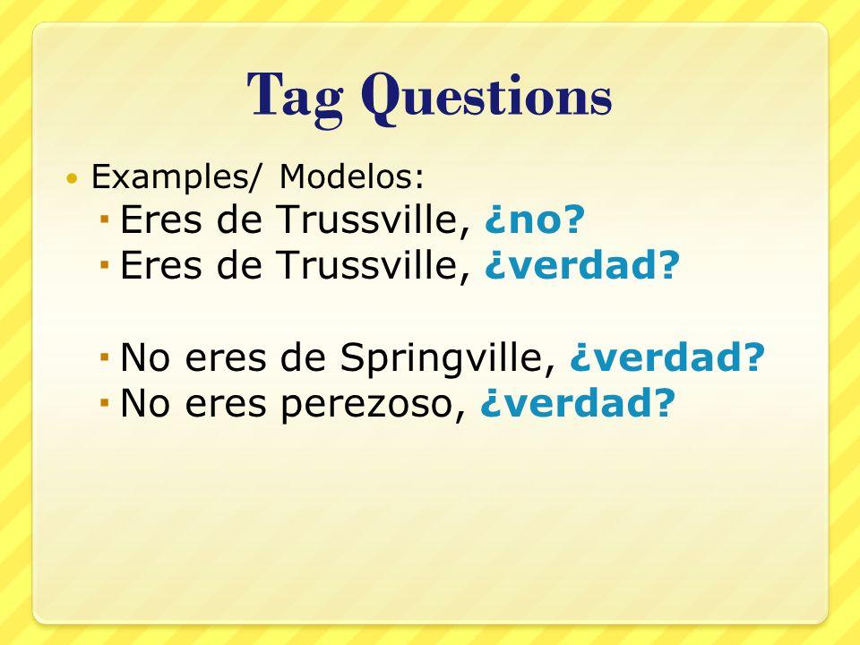 Tag Questions Examples/ Modelos: Eres de Trussville, ¿no.