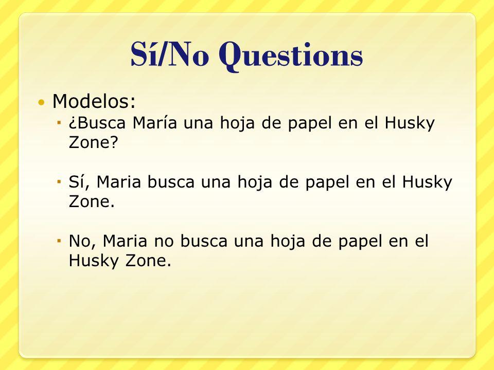 Sí/No Questions Modelos: ¿Busca María una hoja de papel en el Husky Zone.