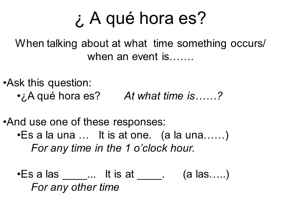 ¿ A qué hora es.When talking about at what time something occurs/ when an event is…….