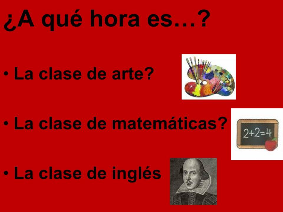 La clase de arte La clase de matemáticas La clase de inglés