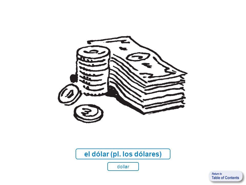 el dólar (pl. los dólares) dollar