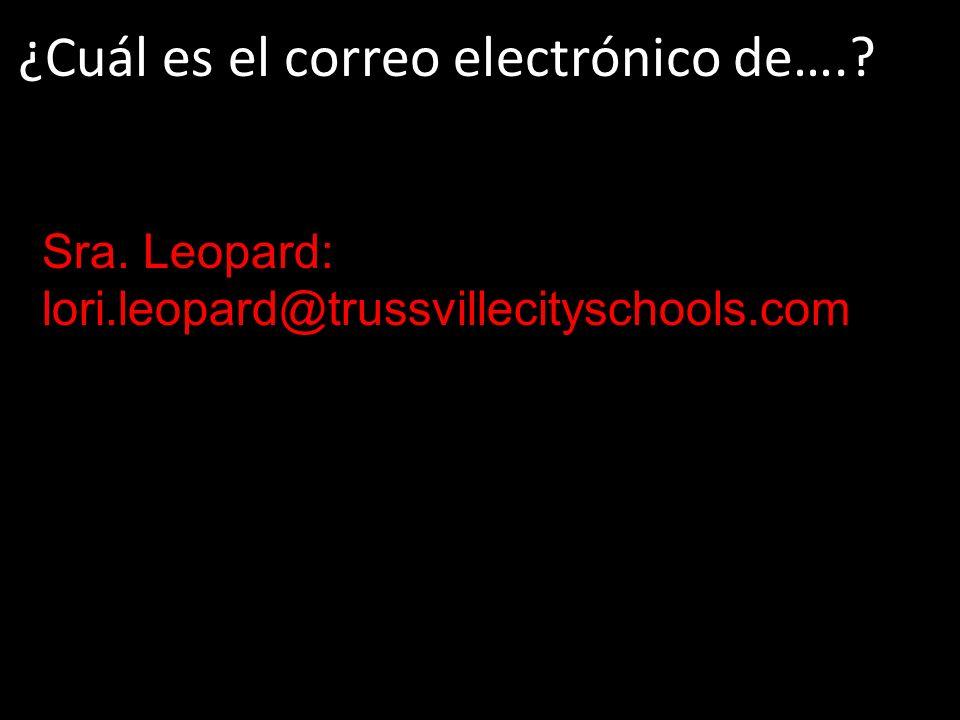 ¿Cuál es el correo electrónico de….? Sra. Leopard: lori.leopard@trussvillecityschools.com